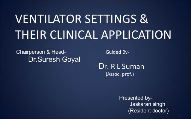 VENTILATOR SETTINGS &THEIR CLINICAL APPLICATIONGuided By-Dr. R L Suman(Assoc. prof.)Presented by-Jaskaran singh(Resident d...
