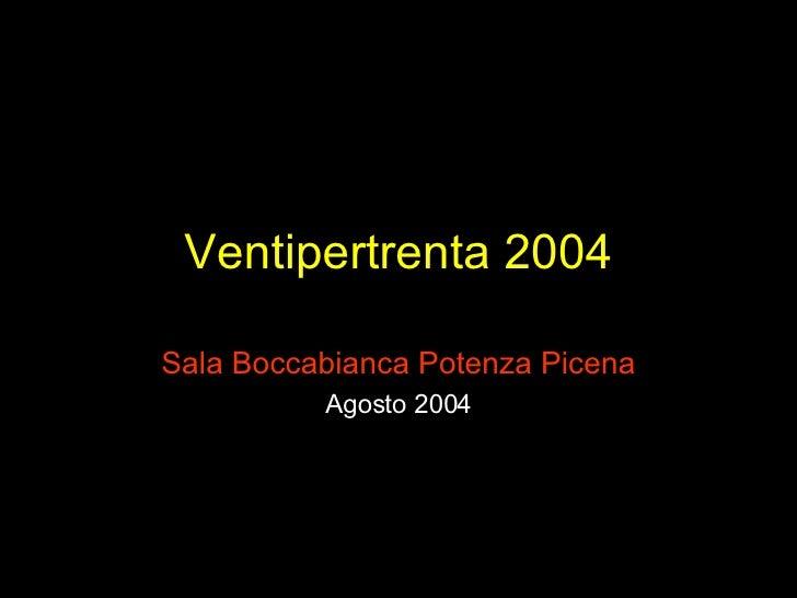 Ventipertrenta 2004 Sala Boccabianca Potenza Picena Agosto 2004