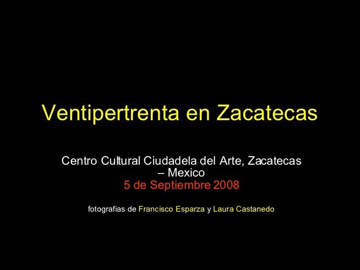 Ventipertrenta en Zacatecas Centro Cultural Ciudadela del Arte, Zacatecas – Mexico 5 de Septiembre 2008 fotografias de  Fr...