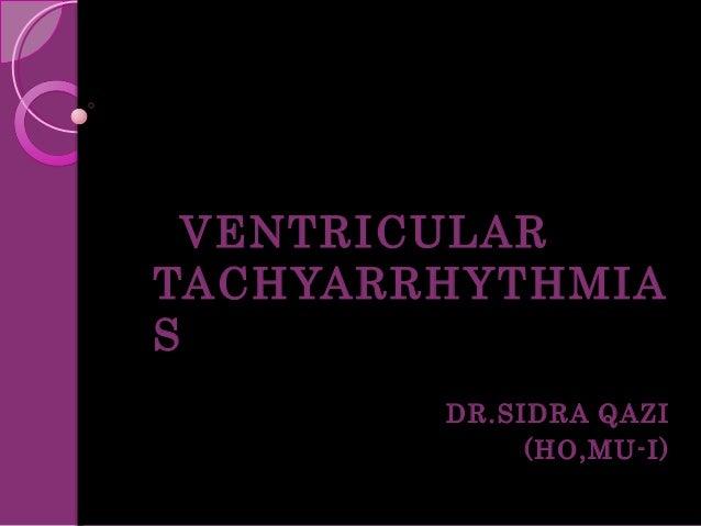 VENTRICULAR TACHYARRHYTHMIA S DR.SIDRA QAZI (HO,MU-I)