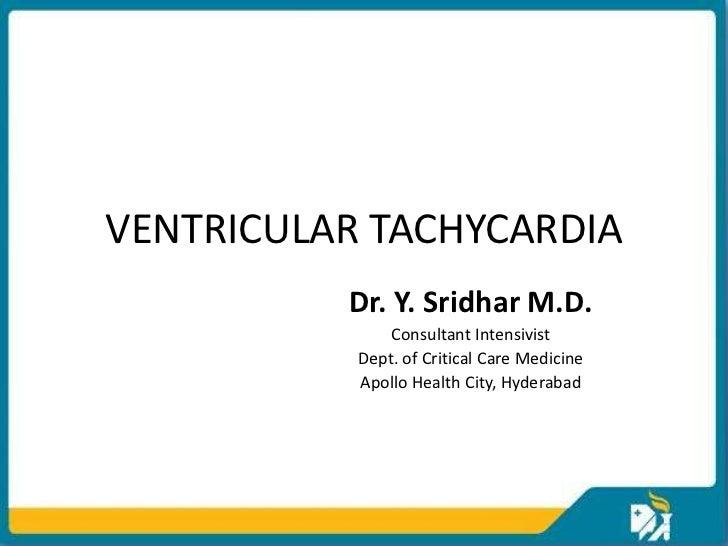 VENTRICULAR TACHYCARDIA          Dr. Y. Sridhar M.D.               Consultant Intensivist           Dept. of Critical Care...