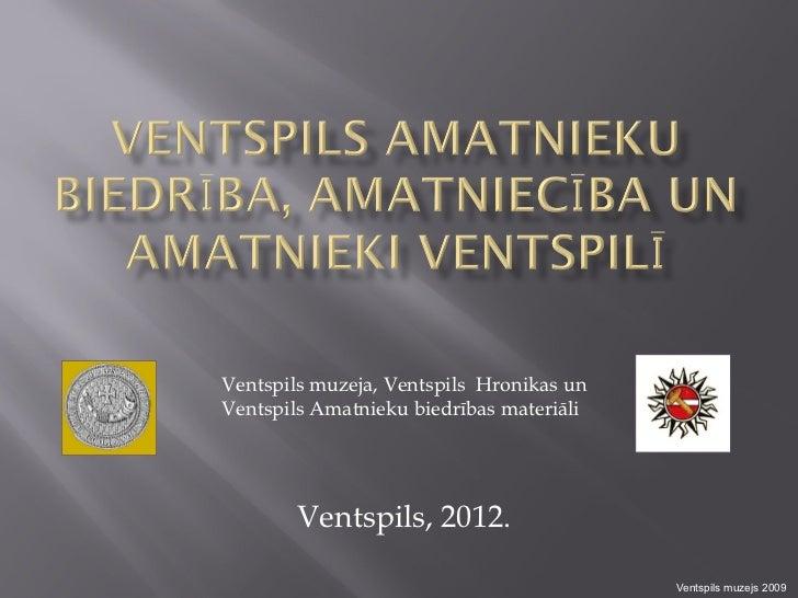 Ventspils muzeja, Ventspils Hronikas unVentspils Amatnieku biedrības materiāli        Ventspils, 2012.                    ...