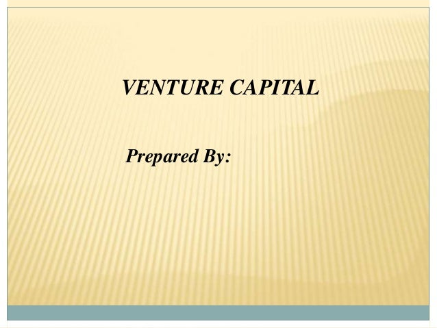 VENTURE CAPITAL Prepared By: