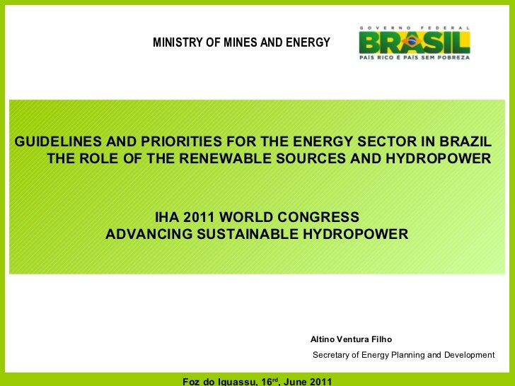 Altino Ventura Filho Secretary of Energy Planning and Development GUIDELINES AND PRIORITIES FOR THE ENERGY SECTOR IN BRAZI...