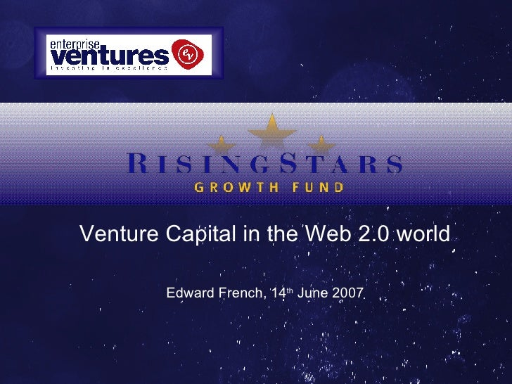 Venture Capital in the Web 2.0 world Edward French, 14 th  June 2007