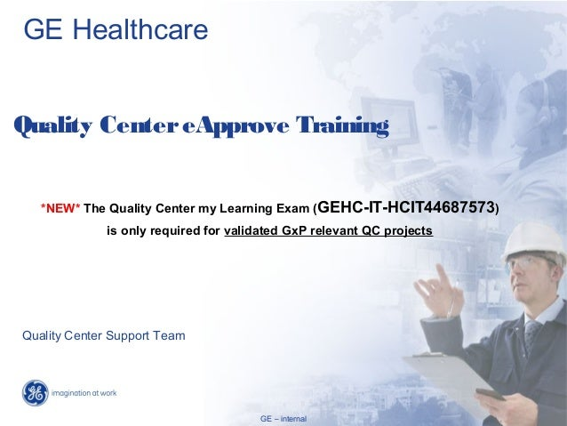 GE HealthcareQuality Center eApprove Training   *NEW* The Quality Center my Learning Exam (GEHC-IT-HCIT44687573)          ...
