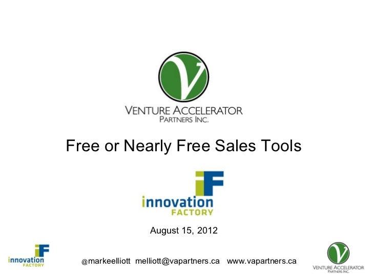 Presentation forFree or Nearly Free Sales Tools                     August 15, 2012  @markeelliott   melliott@vapartners.c...
