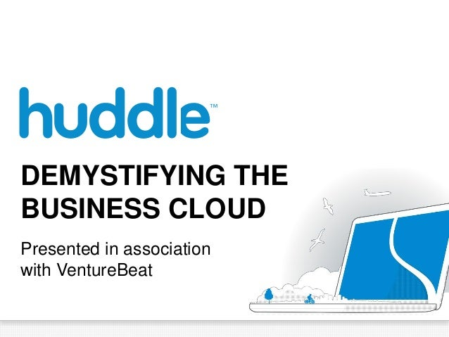 DEMYSTIFYING THE BUSINESS CLOUD Presented in association with VentureBeat