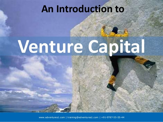 www.edventures1.com | training@edventures1.com | +91-9787-55-55-44 Venture Capital An Introduction to