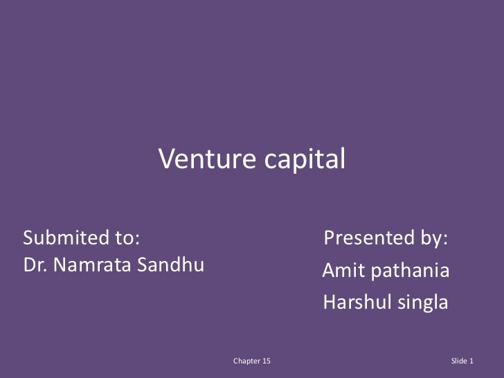 Venture capitalSubmited to:                      Presented by:Dr. Namrata Sandhu                Amit pathania             ...