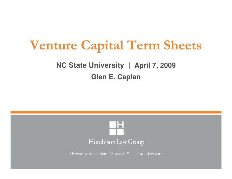 Venture Capital Term Sheets     NC State University   April 7, 2009               Glen E. Caplan