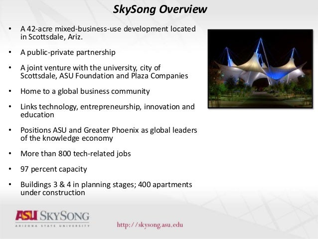 SkySong Overview• A 42-acre mixed-business-use development locatedin Scottsdale, Ariz.• A public-private partnership• A jo...