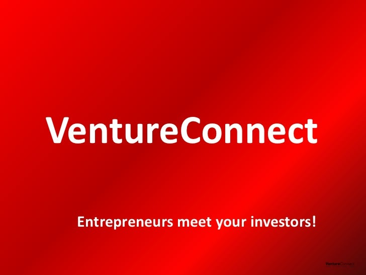 VentureConnect Entrepreneurs meet your investors!