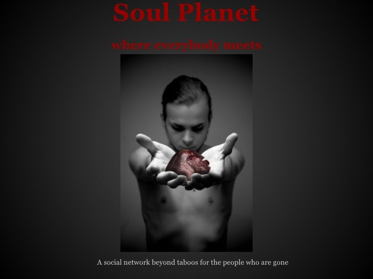 Soul Planet    where everybody meetsA social network beyond taboos for the people who are gone