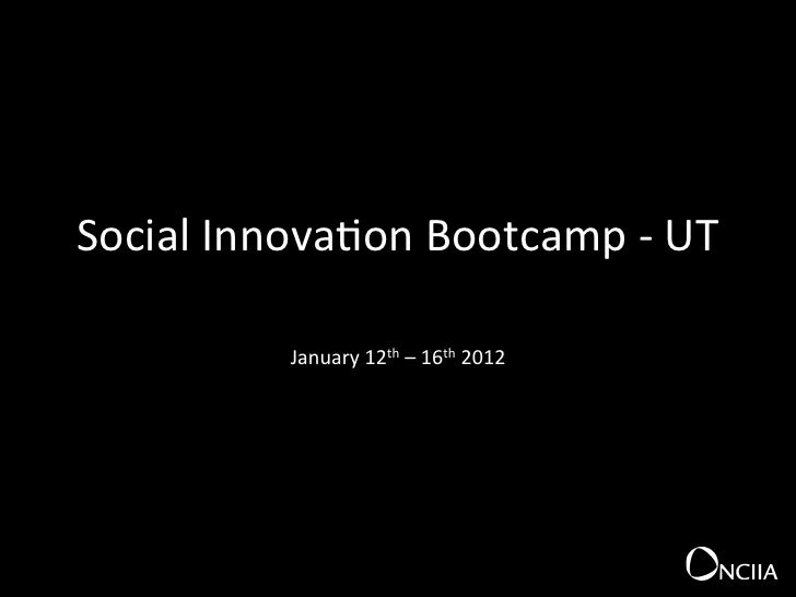 Social	  Innova+on	  Bootcamp	  -­‐	  UT	                                   	                 January	  12th	  –	  16th	  ...