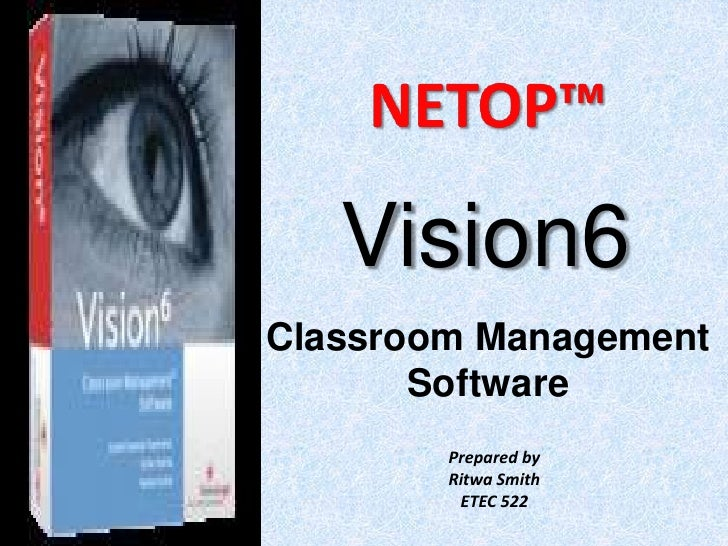 NETOP™<br />Vision6<br />Classroom Management <br />Software<br />Prepared by<br />Ritwa Smith<br />ETEC 522<br />