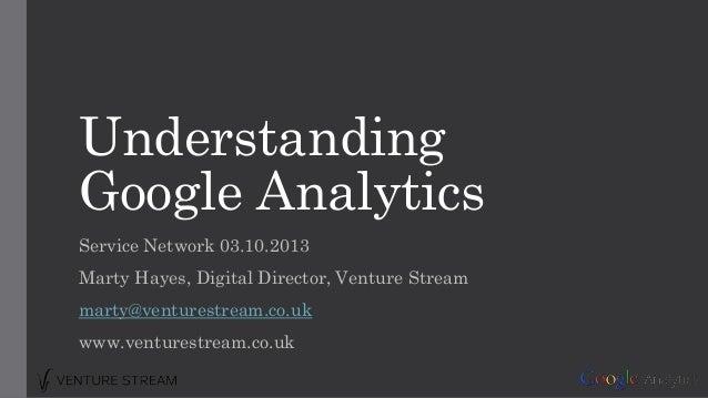 Understanding Google Analytics - Venture Stream - Service Network 03.10.2013