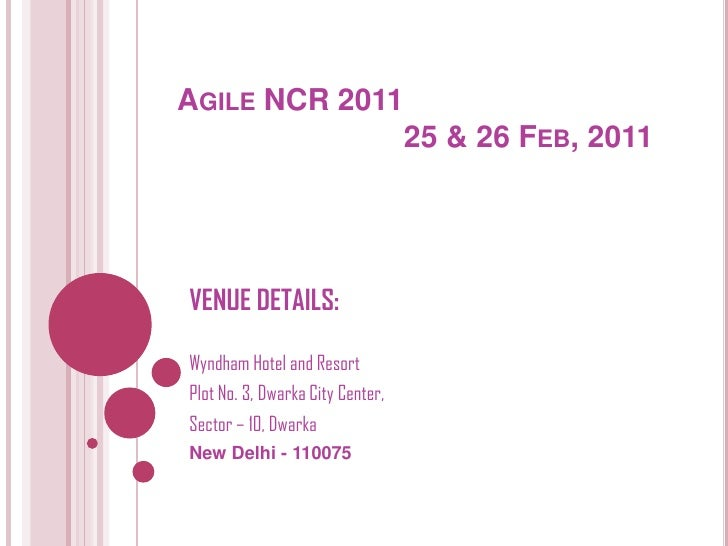 Agile NCR 2011			 25 & 26 Feb, 2011<br />VENUE DETAILS:<br />Wyndham Hotel and Resort<br />Plot No. 3, Dwarka City Center,...