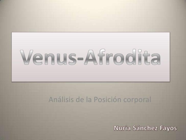 Venus-Afrodita<br />Análisis de la Posición corporal<br />Nuria Sánchez Fayos<br />