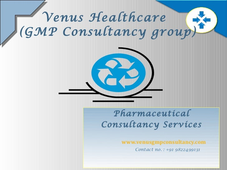Venus Healthcare   (GMP Consultancy group) Pharmaceutical Consultancy Services www.venusgmpconsultancy.co m Contact no. : ...