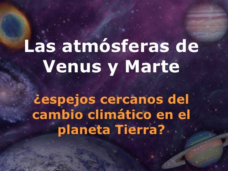 Las atmósferas de   Venus y Marte ¿espejos cercanos del cambio climático en el    planeta Tierra?