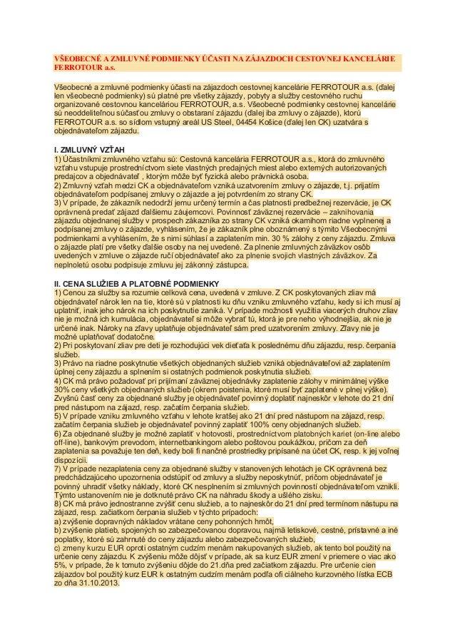 VŠEOBECNÉ A ZMLUVNÉ PODMIENKY ÚČASTI NA ZÁJAZDOCH CESTOVNEJ KANCELÁRIE FERROTOUR a.s. Všeobecné a zmluvné podmienky účasti...