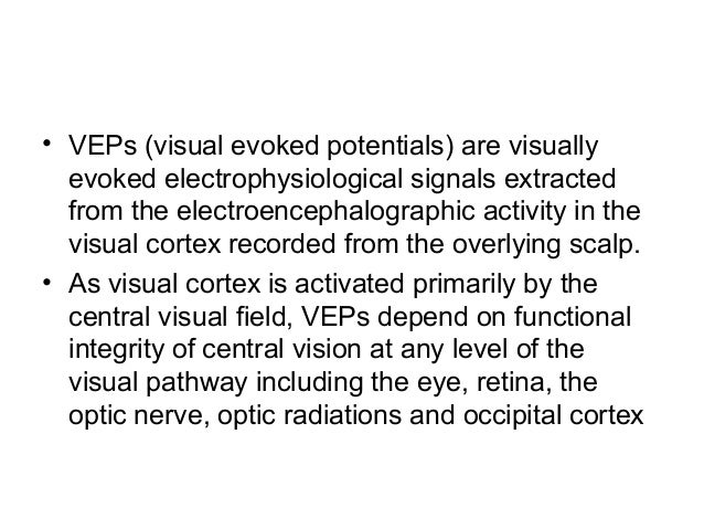 • VEPs (visual evoked potentials) are visually evoked electrophysiological signals extracted from the electroencephalograp...
