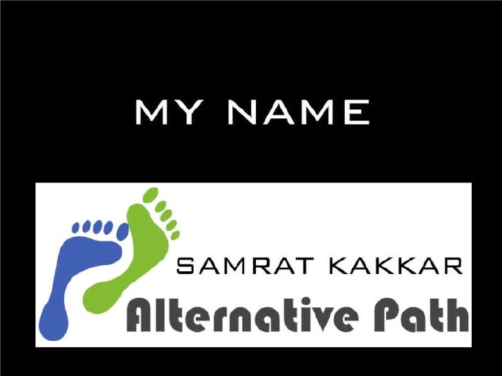 I CAN BE FOUND HERE     HTTP://TWITTER.COM/SAMRATKAKKAR   HTTP://SAMRATKAKKAR.WORDPRESS.COM