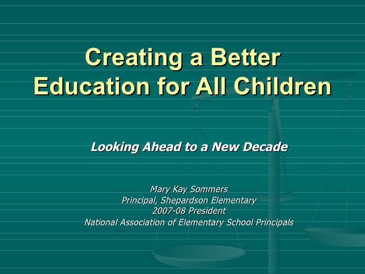 Creating a Better Education for All Children Looking Ahead to a New Decade Mary Kay Sommers Principal, Shepardson Elementa...