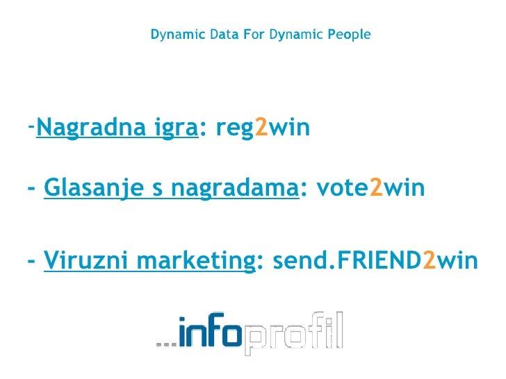<ul><li>Nagradna igra : reg 2 win -  Glasanje s nagradama : vote 2 win -  Viruzni marketing : send.FRIEND 2 win   </li></u...
