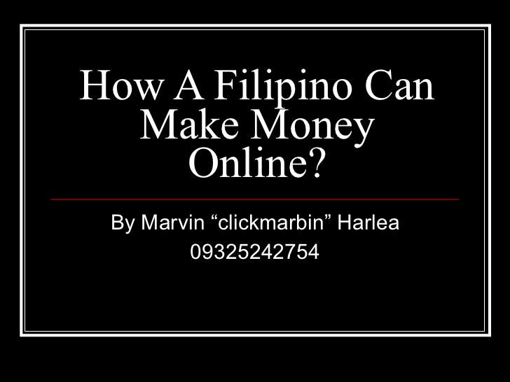 "How A Filipino Can Make Money Online? By Marvin ""clickmarbin"" Harlea 09325242754"