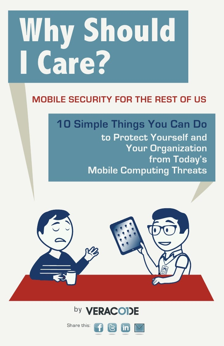 Why ShouldI Care?MOBILE SECURITY FOR THE REST OF US    10 Simple Things You Can Do                 to Protect Yourself and...
