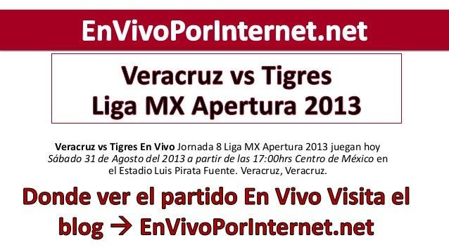 Veracruz vs Tigres En Vivo Jornada 8 Liga MX Apertura 2013 juegan hoy Sábado 31 de Agosto del 2013 a partir de las 17:00hr...