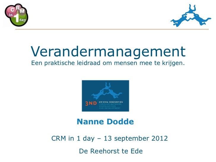 VerandermanagementEen praktische leidraad om mensen mee te krijgen.              Nanne Dodde      CRM in 1 day – 13 septem...