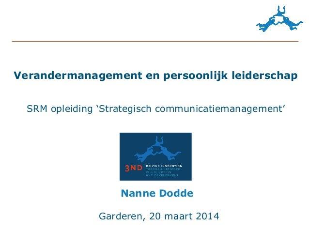 Verandermanagement en persoonlijk leiderschap SRM opleiding 'Strategisch communicatiemanagement' Garderen, 20 maart 2014 N...