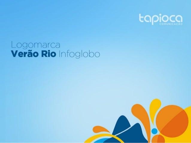 A Tapioca foi contratada pela Infoglobo para criara logomarca do projeto Verão Rio. O pedido docliente foi por uma marca q...