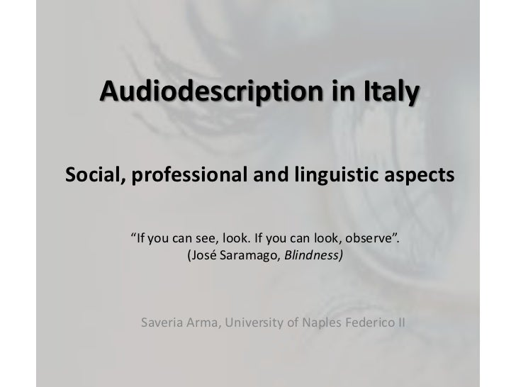 "Audiodescription in Italy<br />Social, professional and linguisticaspects<br />""Ifyou can see, look. Ifyou can look, obser..."