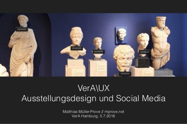 VerAUX Ausstellungsdesign und Social Media Matthias Müller-Prove // mprove.net VerA Hamburg, 5.7.2016