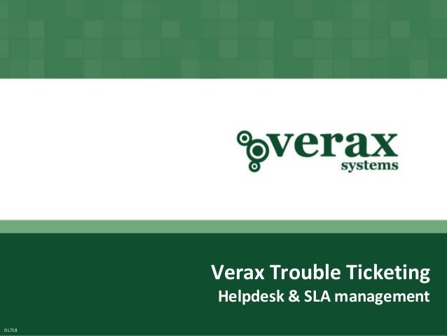 Verax Trouble Ticketing           Helpdesk & SLA management        Copyright © Verax Systems.            All rights reserv...