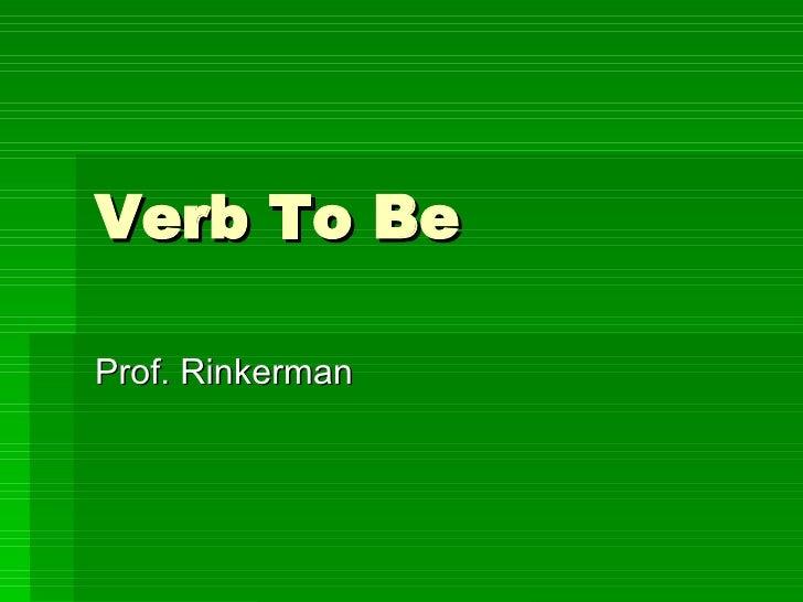 Verb To Be Prof. Rinkerman