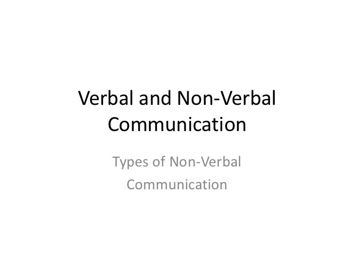 verbal and non verbal communications Which message do you believe: her nonverbal communication (behavior and voice tone), or her verbal one (words alone) here are ten nonverbal cues that convey confidence and credibility in the workplace good eye contact.