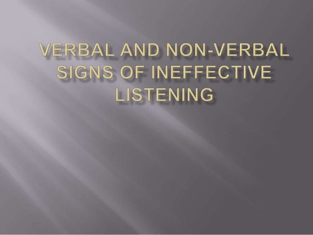       Lack of eye contact with the speaker – listeners who are engaged with the speaker tend to give eye contact. Lack ...