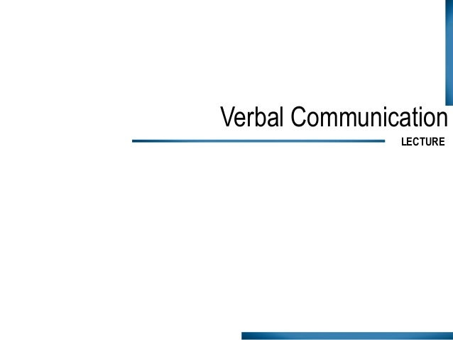 Verbal Communication LECTURE