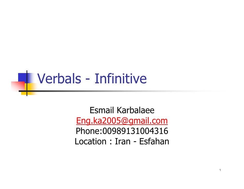 Verbals - Infinitive           Esmail Karbalaee       Eng.ka2005@gmail.com       Phone:00989131004316       Location : Ira...