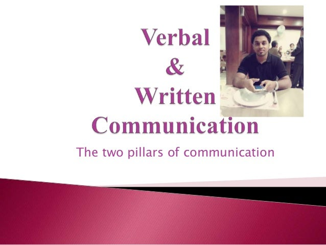 verbal and written communication Good communication skills consist of verbal and non-verbal modes of transferring information to another person as well as active listening skills to absorb what others are communicating.