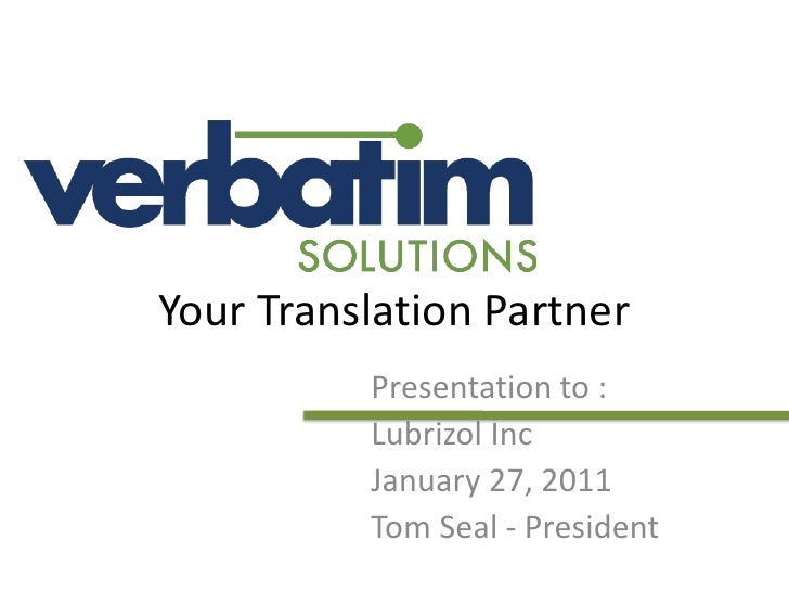 Your Translation Partner<br />Presentation to : <br />Lubrizol Inc<br />January 27, 2011<br />Tom Seal - President<br />
