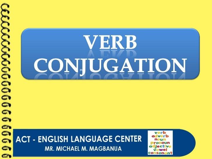 Verb conjugation by MICHAEL MAGBANUA