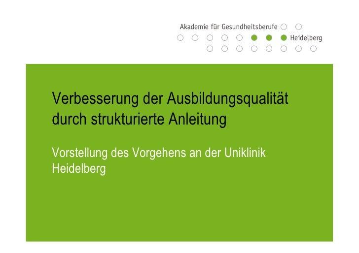 Verbesserung der Ausbildungsqualitätdurch strukturierte AnleitungVorstellung des Vorgehens an der UniklinikHeidelberg