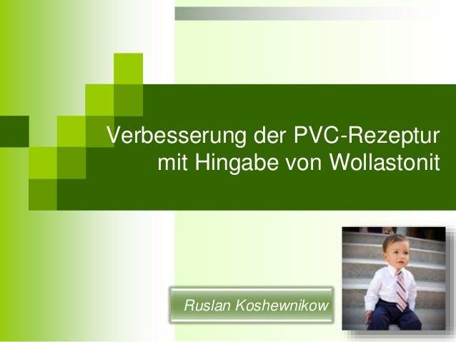 Verbesserung der PVC-Rezeptur  mit Hingabe von Wollastonit  Ruslan Koshewnikow