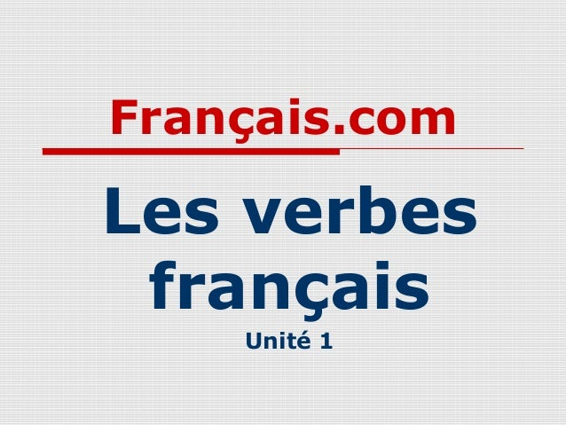Français.com  Les verbes français Unité 1